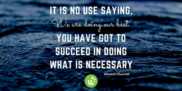 hb-it-is-no-use-saying-we-are-doing-our-best-you-have-got-to-succeed-in-doing-what-is-necessary